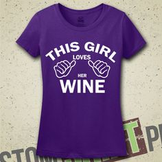 This Girl Loves Her Wine T-Shirt - Tee - Shirt - Gift for Friend - Funny - Humor - Wine Drinker - Wine Lover - Wino - Wine Tasting Party by CustomShirtPrints on Etsy