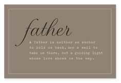 """For all good men everywhere; may we celebrate fathers, not just in June, but every day each year of our lives. Truly—being a dad, or caring father figure in the life of anyone, is honorable and brings the reward of a blessed life. These special men give much but they receive more. """"The life of true manhood is the good life."""" My sincerest thanks to each of those men who have positively impacted my journey for the better!"""