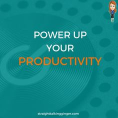 To get your shit done you need to Power Up Your Productivity. Get that bit right + everything else becomes easy...yep, easy