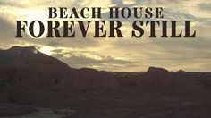 Brilliantly conceived music_You will love the lush atmospheres. Beach House - Forever Still