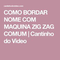 COMO BORDAR NOME COM MAQUINA ZIG ZAG COMUM   Cantinho do Video