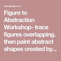 Figure to Abstraction Workshop- trace figures overlapping. then paint abstract shapes created by overlapping lines. | Ryhmätyöideoita | Pinterest | Kids art ac…