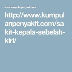 http://www.kumpulanpenyakit.com/sakit-kepala-sebelah-kiri/