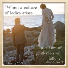 """When's culture of ladies arises, a culture of gentlemen will follow."" -Jason Evert #FHBministries"