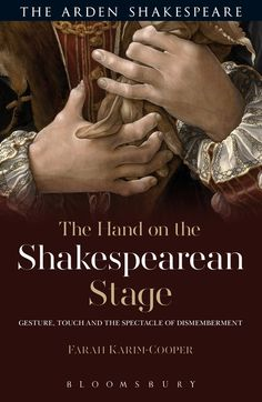 The hand on the Shakespearean stage : gesture, touch and the spectacle of dismemberment / Farah Karim-Cooper