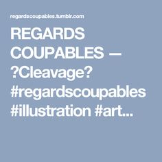 REGARDS COUPABLES — Cleavage #regardscoupables #illustration #art...
