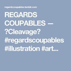 REGARDS COUPABLES — 🔮Cleavage🔮 #regardscoupables #illustration #art...