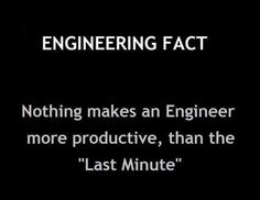 What makes an engineer more productive.this is so true.as my Mechanical Engineering husband is frantically writing an end of the month paper.due yesterday!and no minute of any day is wasted by the way. Civil Engineering Quotes, Engineering Notes, Engineering Humor, Chemical Engineering, Mechanical Engineering, Engineering Projects, Engineering Cake, Engineering Technology, Electronic Engineering