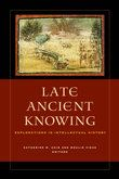 Late Ancient Knowing, ed. Catherine Chin and Moulie Vidas
