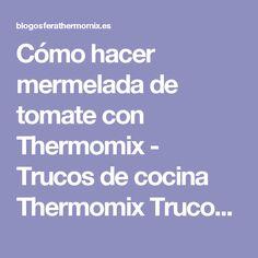 Cómo hacer mermelada de tomate con Thermomix - Trucos de cocina Thermomix Trucos de cocina Thermomix Easy Cooking, Blog, Beverage, Tomato Jam, Crack Cake, Cook, Pork, Potatoes, Drink