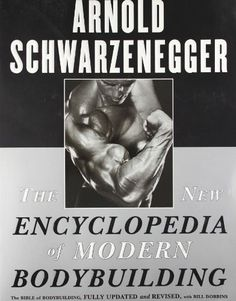 The New Encyclopedia of Modern Bodybuilding : The Bible of Bodybuilding, Fully Updated and Revised by Arnold Schwarzenegger,  http://www.amazon.com/dp/0684857219/ref=cm_sw_r_pi_dp_67xRrb06GY4JT