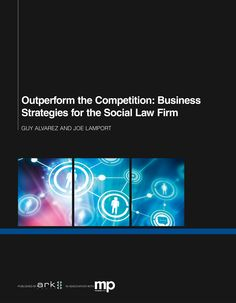 Outperform the Competition: Business Strategies for the Social Law Firm 2014 Guy Alvarez and Joe Lamport How can law firms take advantage of social business technology and practices to enhance their business Social Business, Business Technology, Law Books, Book Publishing, Competition, Guy, Public, Learning, Teaching