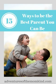 Best Parent you can be -15 Ways to be the best parent you can be