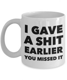 Profane Coffee Mug - I Gave a Shit Earlier You Missed It Sarcastic Ceramic Coffee Cup Profane Coffee Mug - I Gave a Shit Earlier You Missed It Sarcastic Cer – Cute But Rude Coffee Mug Quotes, Funny Coffee Mugs, Coffee Humor, Funny Mugs, Coffee Drinks, Coffee Art, Coffee Gifts, Coffee Time, Rude Mugs