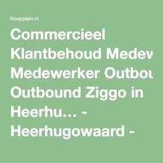 Commercieel Klantbehoud Medewerker Outbound Ziggo in Heerhu… - Heerhugowaard - Koopplein.nl