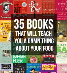 35 Books That Will Teach You A Damn Thing About Your Food.