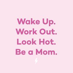 Your daily mantra. Wake up. Look hot. Be a mom. Fitness Quotes Women, Fitness Motivation Quotes, Workout Motivation, Funny Gym Motivation, Motivational Quotes For Working Out, Inspirational Quotes, Quotes About Working Out, Positive Quotes, Hot Quotes