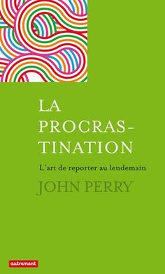 La procrastination : L'art de reporter au lendemain de John Perry http://www.amazon.fr/dp/2746733412/ref=cm_sw_r_pi_dp_MXibub0ACZF69