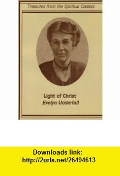Light of Christ Treasures from the Spiritual Classics (9780819213129) Evelyn Underhill , ISBN-10: 0819213128  , ISBN-13: 978-0819213129 ,  , tutorials , pdf , ebook , torrent , downloads , rapidshare , filesonic , hotfile , megaupload , fileserve