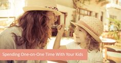 Spending One-on-One Time With Your Kids: Great tips and toy suggestions