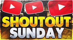 SHOUTOUT SUNDAY #4 - GROW YOUR CHANNEL! GAIN ACTIVE SUBSCRIBERS