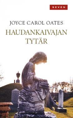 Haudankaivajan tytär Tekijä: Oates, Joyce Carol Kustantaja: Otava Vuosi: 2010