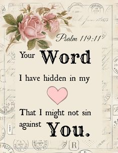 Your word I have hidden in my heart, That I might not sin against You. [Psalm 119:11]