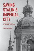 Saving Stalin's Imperial City: Historic Preservation in Leningrad, 1930-1950 #booksaboutrussia