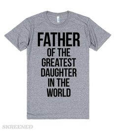 Father Of The Greatest Daughter In The World | Father of the greatest daughter in the world. The perfect Father's Day/ Birthday gift from the greatest daughter in the world to her father. This funny tee will spread joy to all who read it.  #fathersday