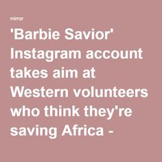 'Barbie Savior' Instagram account takes aim at Western volunteers who think they're saving Africa - Mirror Online