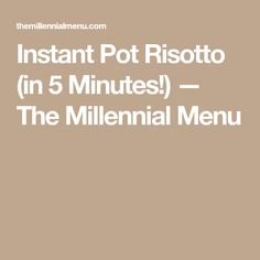 Instant Pot Risotto (in 5 Minutes!) — The Millennial Menu