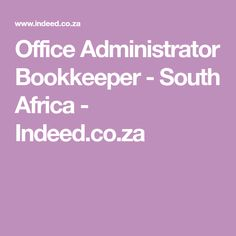 Office Administrator Bookkeeper - South Africa - Indeed.co.za