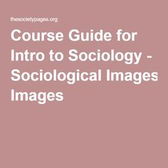 Course Guide for Intro to Sociology - Sociological Images