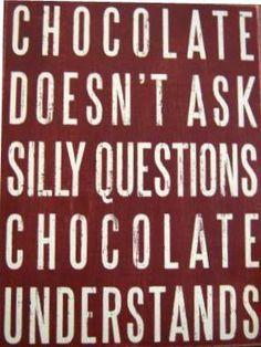 """"""" El chocolate no pregunta cosas tontas, el chocolate entiende """""""