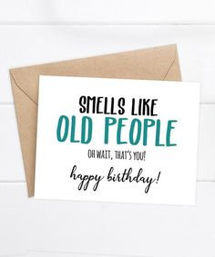 Funny Birthday Card - Smells like Old People - x folded card - Coordinating Kraft Envelope - Printed on FSC Certified card stock - Blank inside for your own personal message - Packaged in a clear cellophane bag - Ships in days from our studio in Miami, FL Birthday Card Messages, 21st Birthday Cards, Birthday Cards For Friends, Best Friend Birthday, Diy Birthday, Birthday Quotes, 21st Birthday Captions, Grandma Birthday, Birthday Greetings