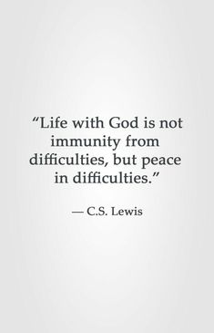 """Great quote from CS Lewis! """"Life with God is not immunity from difficulties, but peace in difficulties. :) """" God can give us peace even when trouble seems to find us. Motivacional Quotes, Quotable Quotes, Faith Quotes, Bible Quotes, God Strength Quotes, Gods Grace Quotes, Gods Love Quotes, Christ Quotes, Spirit Quotes"""