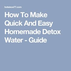 How To Make Quick And Easy Homemade Detox Water - Guide