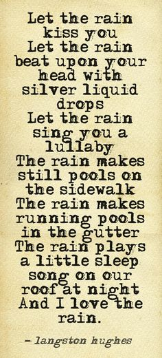 let the rain kiss you...let it sing you to sleep langston hughes I remember staying at Trinity College in Dublin and looking at the lit library, hearing the rain on the cobblestones and listening to the soft breathing of my child asleep.