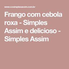Frango com cebola roxa - Simples Assim e delicioso - Simples Assim