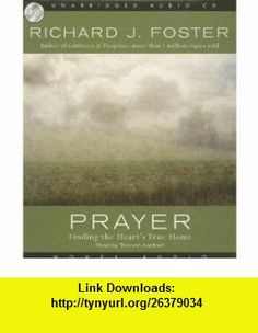 Prayer Finding the Hearts True Home (Audio CD) RICHARD J. FOSTER ,   ,  , ASIN: B003OS5XEI , tutorials , pdf , ebook , torrent , downloads , rapidshare , filesonic , hotfile , megaupload , fileserve