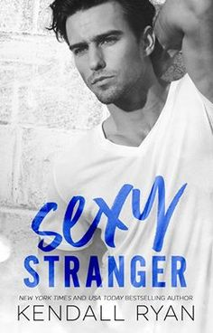 Sexy Stranger by Kendall Ryan – out May 23, 2017 (click to purchase)
