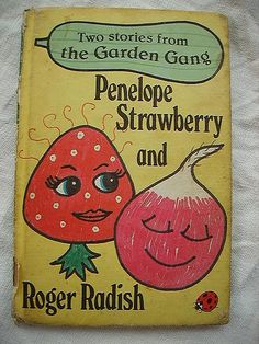 Penelope Strawberry and Roger Radish. I loved these books, gonna have to get on Ebay and find them