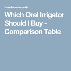 Which Oral Irrigator Should I Buy - Comparison Table