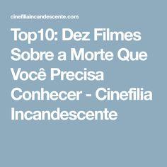 Top10: Dez Filmes Sobre a Morte Que Você Precisa Conhecer - Cinefilia Incandescente