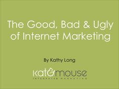 The Good, Bad & Ugly of Internet Marketing