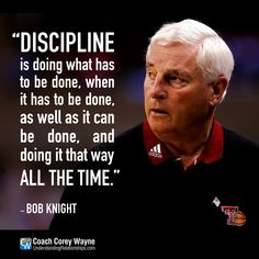 """Photo by Streeter Lecka/Getty Images """"Discipline is doing what has to be done, when it has to be done, as well as it can be done, and doing it that way all the time. Bob Knight, Salford City, Athlete Quotes, Mind Set, Good Advice, Coaches, Great Quotes, That Way, Self Help"""