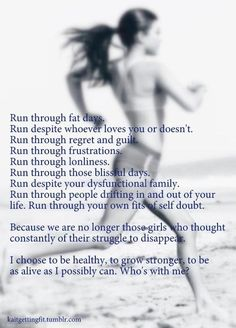 Run through fat days. Run despite whoever loves you or doesn't love you...because you are worth it!