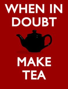 Tea solves so many problems, helps make decisions and makes life so much more interesting. Love the stuff.