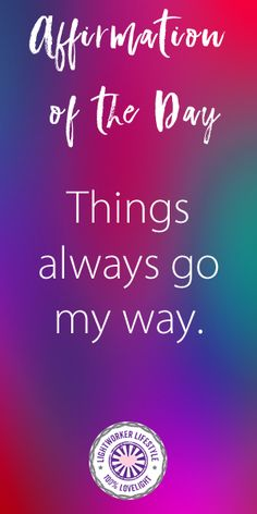 Affirmation of the Day Things always go my way. Read the meaning behind the affirmation on my blog.  #positivequotes #quotes #spiritualquotes