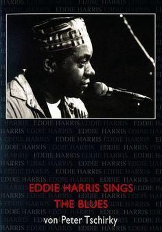 EDDIE HARRIS SINGS THE BLUES - 430 SEITEN - KOMPL. DISKOGRAPHIE & ERLEBNISSE !!!
